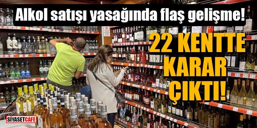 Alkol satışı yasağında flaş gelişme! 22 kentte karar çıktı
