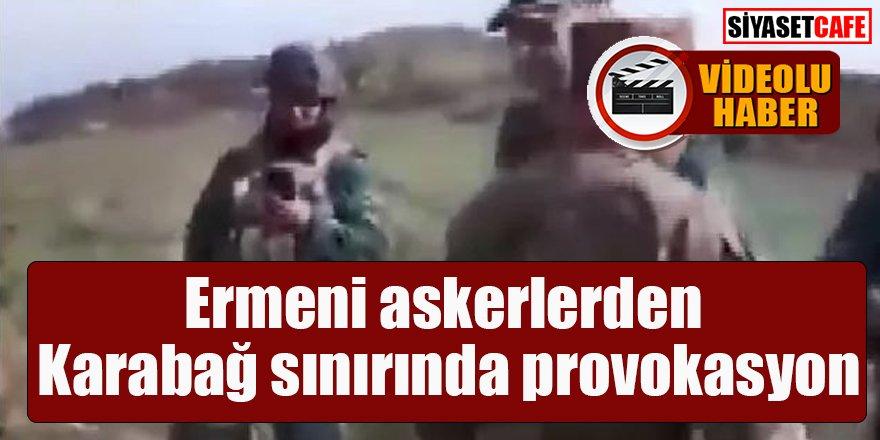 İşte o anlar: Ermeni askerlerden Karabağ sınırında provokasyon