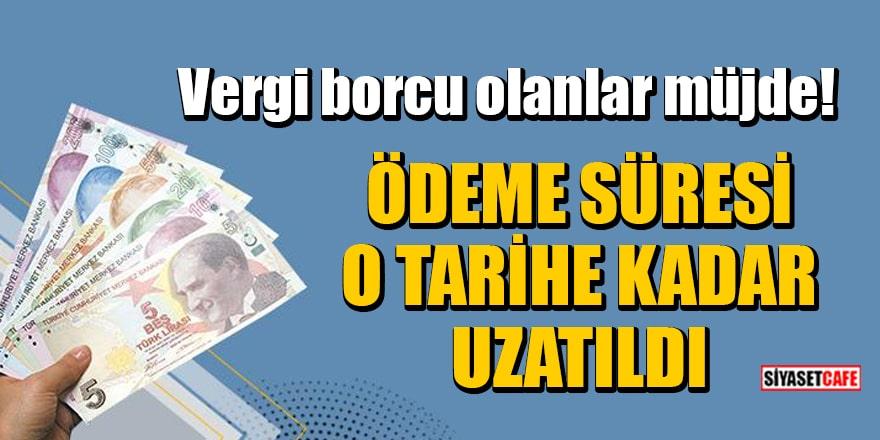 Vergi borcu olanlar müjde! Ödeme süresi 31 Mayıs tarihine kadar uzatıldı