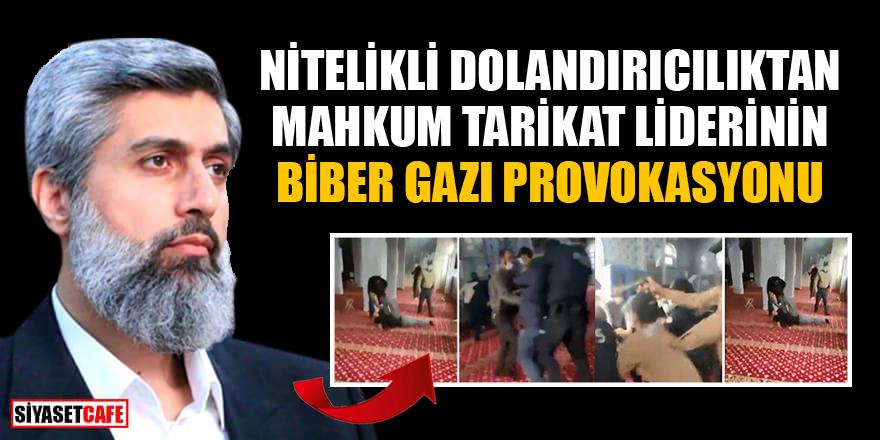 Nitelikli dolandırıcılıktan mahkum tarikat lideri Alparslan Kuytul'dan biber gazı provokasyonu