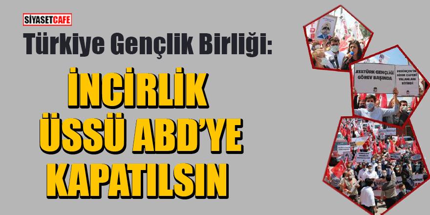 Türkiye Gençlik Birliği: İncirlik Üssü ABD'ye kapatılsın