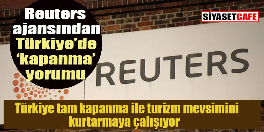 Reuters: Türkiye tam kapanma ile turizm mevsimini kurtarmaya çalışıyor