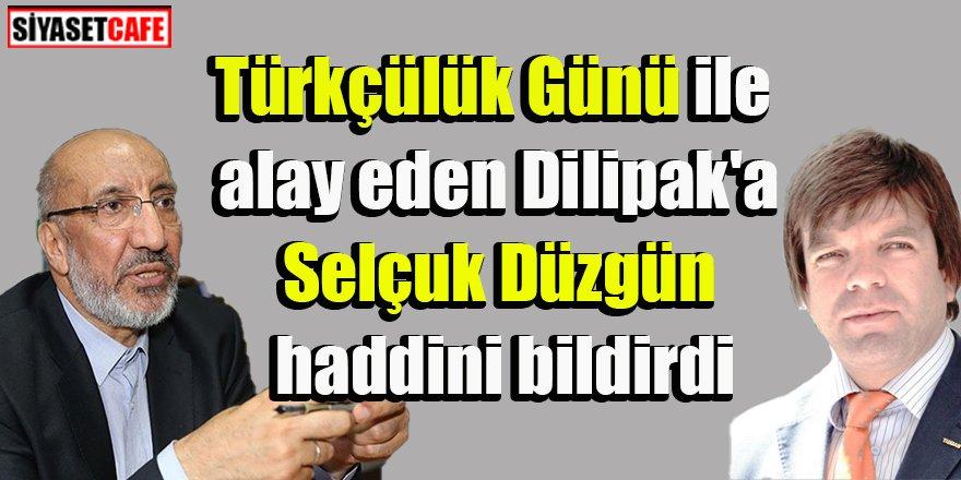 Türkçülük Günü ile alay eden Dilipak'a, Selçuk Düzgün haddini bildirdi