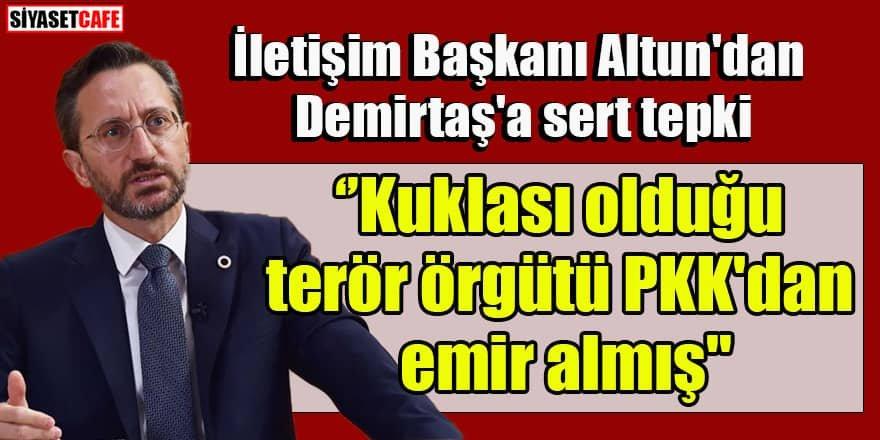 İletişim Başkanı Altun'dan Demirtaş'ın ifadelerine sert tepki