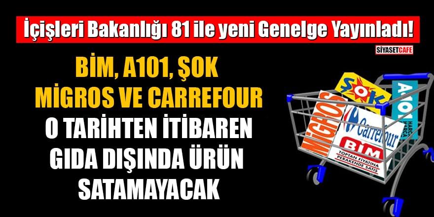 İçişleri Bakanlığı'ndan yeni genelge: Marketler 7 Mayıs'tan itibaren gıda dışında ürün satamayacak