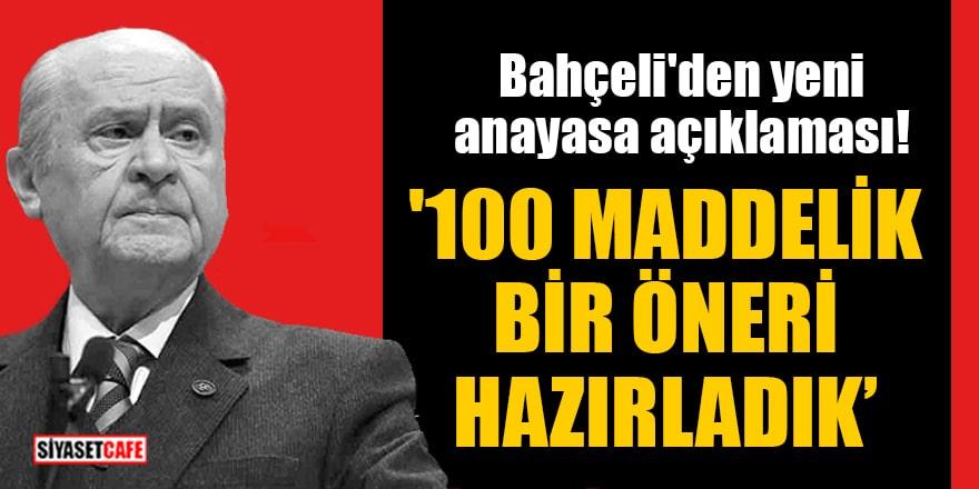 Bahçeli'den yeni anayasa açıklaması:'100 maddelik bir öneri hazırladık'