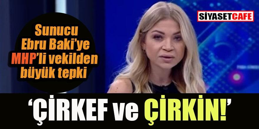 MHP'den Ebru Baki'ye: Çirkeflik ve çirkinlik!