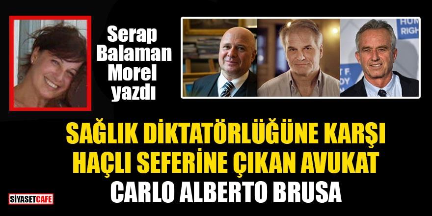 Serap Balaman Morel yazdı: Sağlık diktatörlüğüne karşı haçlı seferine çıkan avukat Carlo Alberto Brusa
