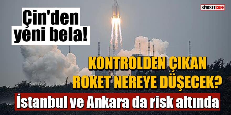 Çin'den yeni bela! Kontrolden çıkan roket nereye düşecek? İstanbul ve Ankara da risk altında