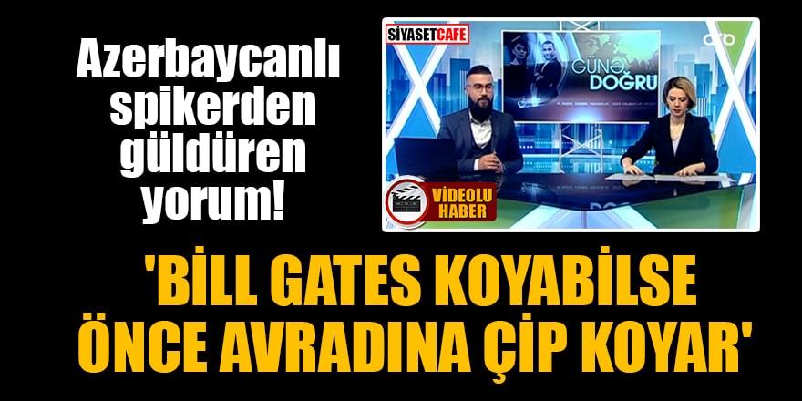 Azerbaycanlı spikerden güldüren yorum! 'Bill Gates koyabilse önce avradına çip koyar'