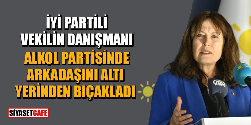 İYİ Partili vekil Şenol Sunat'ın danışmanı alkol partisinde arkadaşını altı yerinden bıçakladı