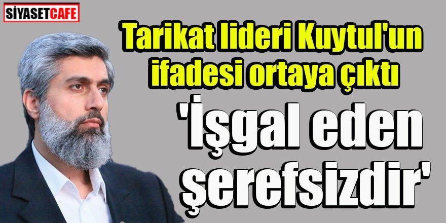Tarikat lideri Alparslan Kuytul'un ifadesi ortaya çıktı