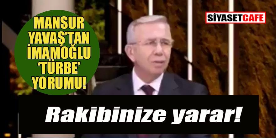 Mansur Yavaş: 'Türbe' olayı İmamoğlu'na yaradı!
