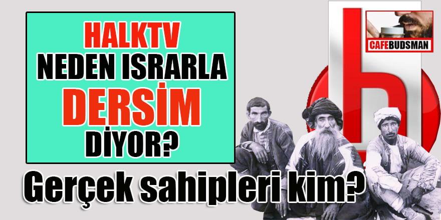 Halk Tv niçin ısrarla Tunceli'ye Dersim diyor? Halk TV'nin gerçek sahipleri kimdir?