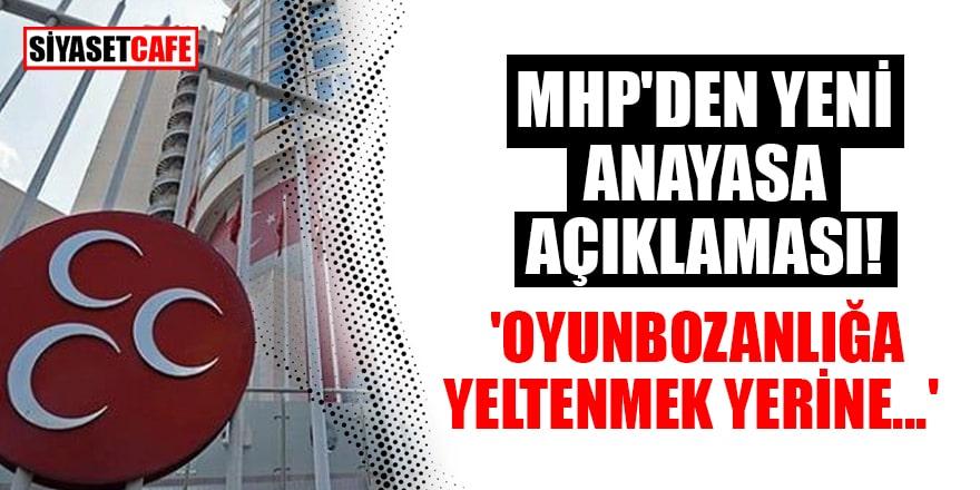 MHP'den yeni anayasa açıklaması! 'Oyunbozanlığa yeltenmek yerine...'
