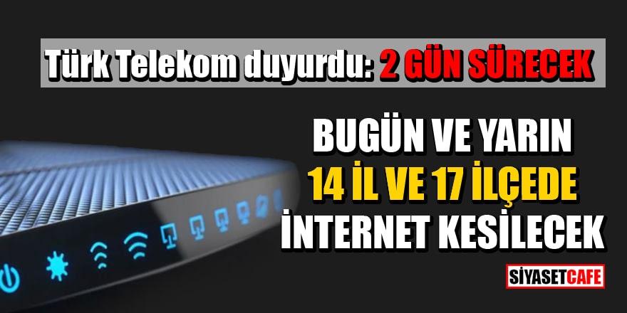 Türk Telekom duyurdu: 8 ve 9 Mayıs'ta 14 İl ve 17 İlçede internet kesilecek