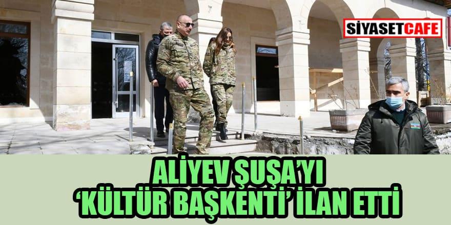 Azerbaycan Cumhurbaşkanı Aliyev'den Şuşa kararnamesi