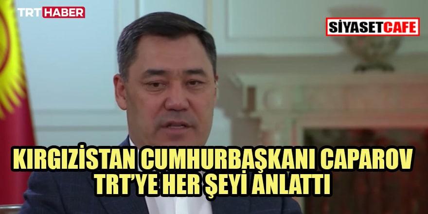 Kırgızistan Cumhurbaşkanı Caparov : Bizim bin yıllık ortak tarihimiz var!