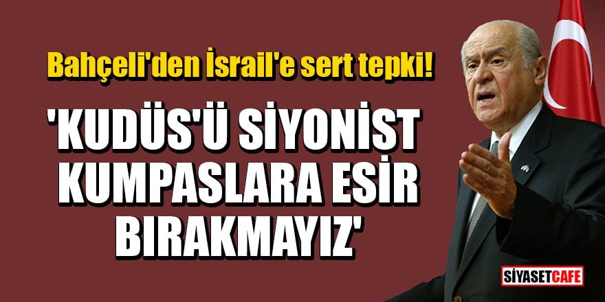 Bahçeli'den İsrail'e sert tepki: Kudüs'ü siyonist kumpaslara esir bırakmayız