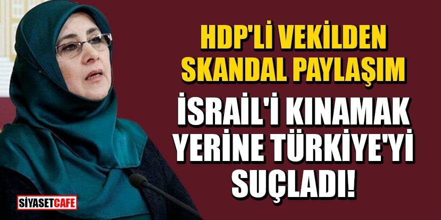 HDP'li vekil Hüda Kaya, Mescid-i Aksa'daki saldırıda İsrail'i kınamak yerine Türkiye'yi suçladı!