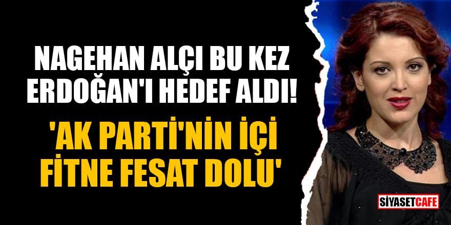 Nagehan Alçı bu kez Erdoğan'ı hedef aldı! 'AK Parti'nin içi fitne fesat dolu'