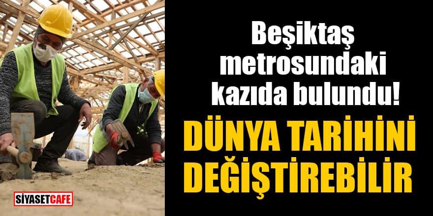 Beşiktaş metrosundaki kazıda bulundu: Dünya tarihini değiştirebilir