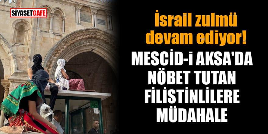 İsrail zulmü devam ediyor! Mescid-i Aksa'da nöbet tutan Filistinlilere müdahale