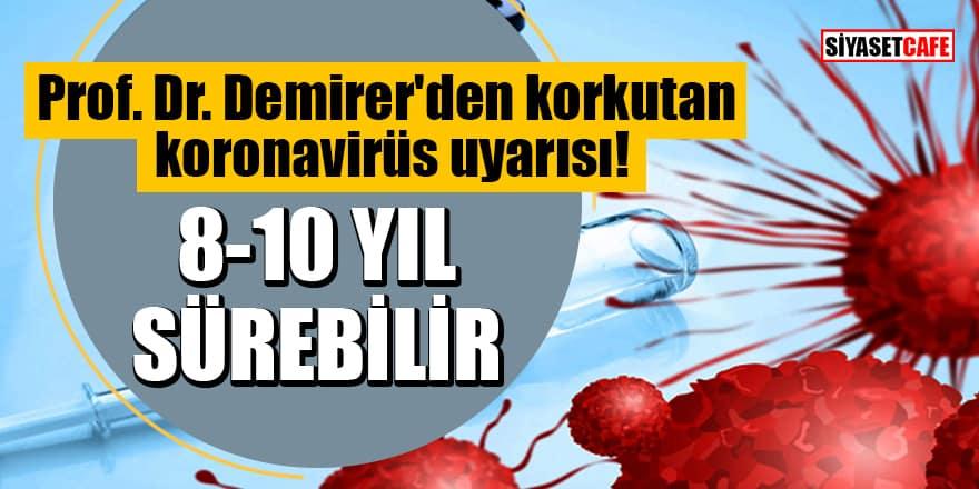 Prof. Dr. Demirer'den korkutan koronavirüs uyarısı: 8-10 yıl sürebilir