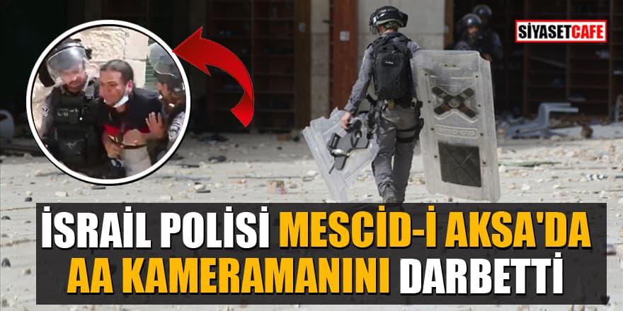 İsrail polisi Mescid-i Aksa'da bu kez de AA kameramanını darbetti