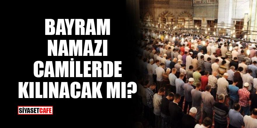 Diyanet İşleri Başkanlığı yanıtladı: Bayram namazı camilerde kılınacak mı?