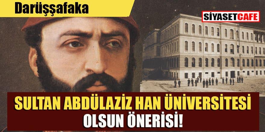 Sultan Abdülazîz Han Üniversitesi kurulsun!