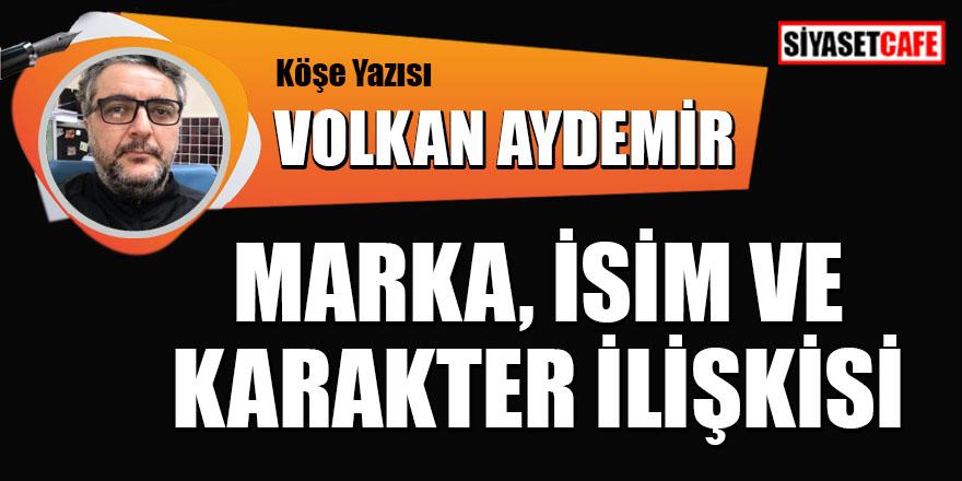 Volkan Aydemir yazdı: Marka, isim ve karakter ilişkisi