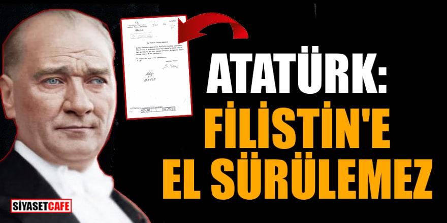 İçişleri Bakanlığı arşivlerinden çıktı! Atatürk: Filistin'e el sürülemez