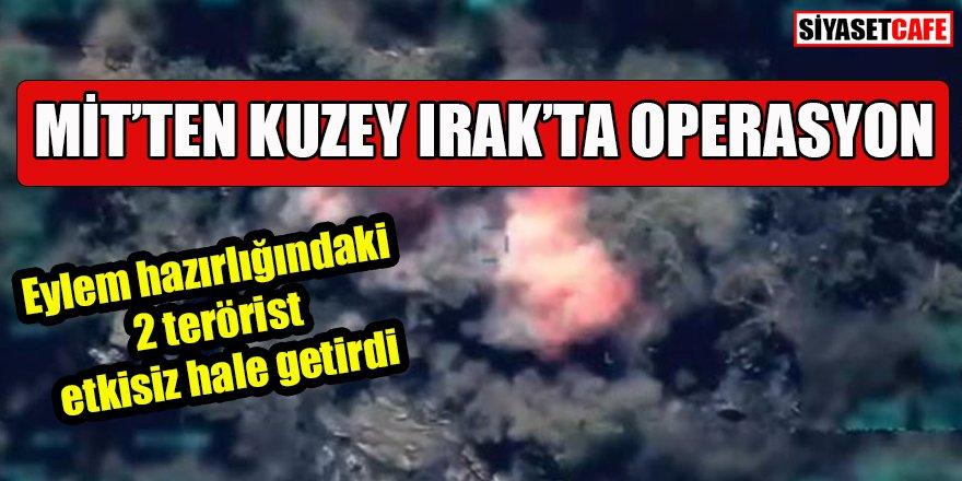 MİT'ten Kuzey Irak'ta operasyon