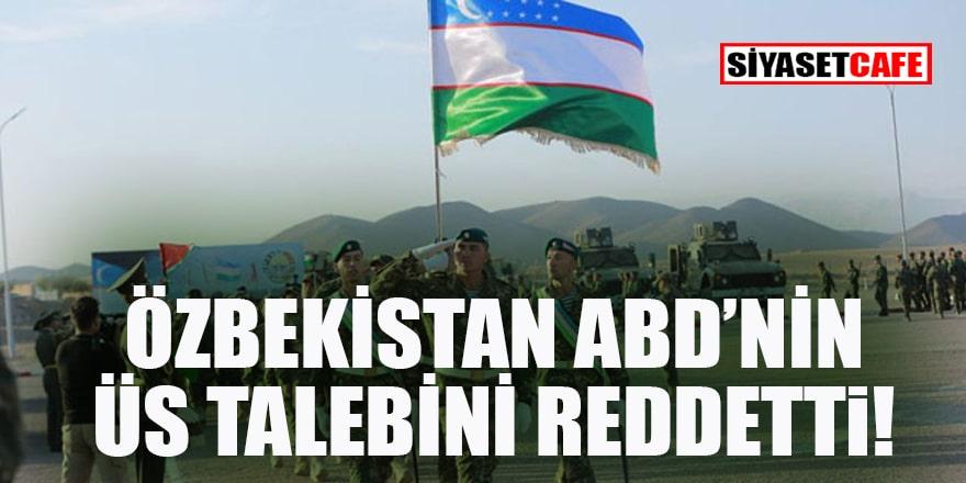 Özbekistan, ABD'nin askeri üs kurma talebini reddetti!