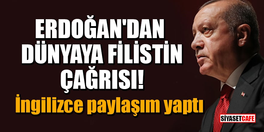 Erdoğan'dan dünyaya Filistin çağrısı! İngilizce paylaşım yaptı