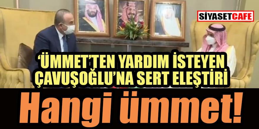 Çavuşoğlu'nun 'Ümmet'ten yardım istemesi tepki çekti: Hangi ümmet!
