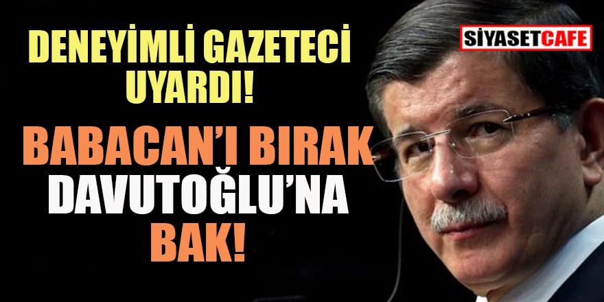 Duayen gazeteci yazdı: 'Babacan'ı bırak Davutoğlu'na bak!'