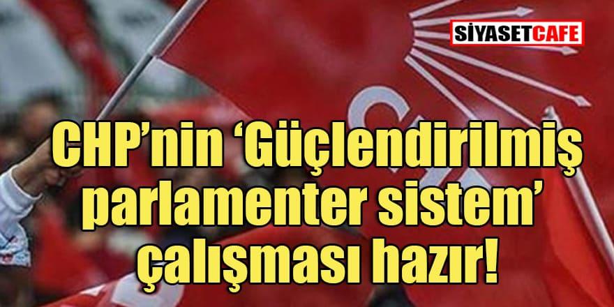 CHP'nin 'Parlamenter sistem' çalışması netleşti