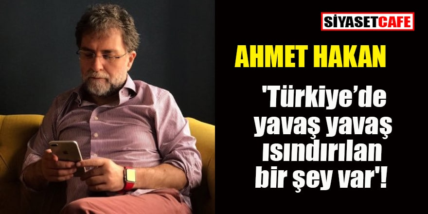 'Türkiye'de yavaş yavaş ısındırılan bir şey var'!