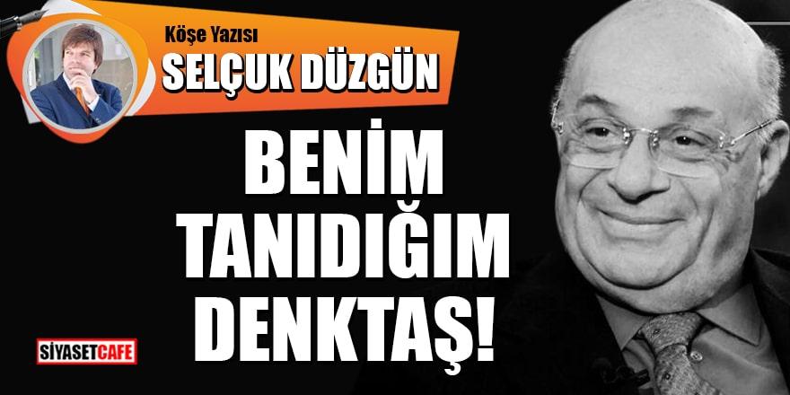 Selçuk Düzgün yazdı: Benim tanıdığım Denktaş!