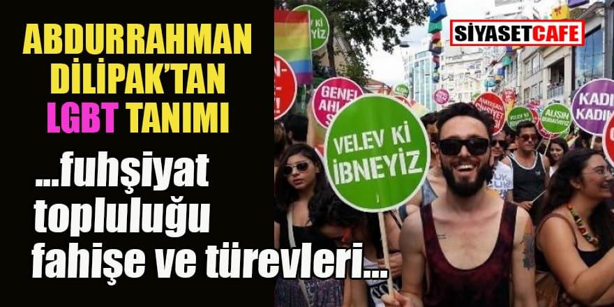 Dilipak'tan LGBT tanımı: 'Fuhşiyat topluluğu, fahişe ve türevleri'!
