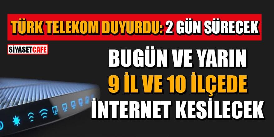Türk Telekom duyurdu: 16 ve 17 Mayıs'ta 9 İl ve 10 İlçede internet kesilecek