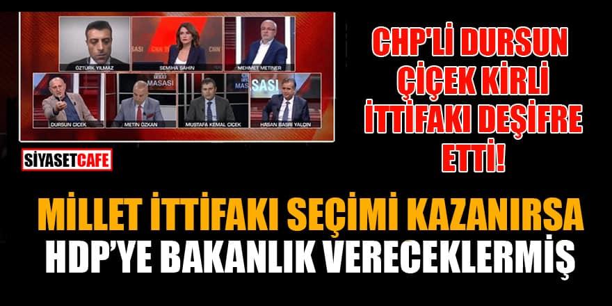CHP'li Dursun Çiçek kirli ittifakı deşifre etti! Millet İttifakı seçimi kazanırsa HDP'ye bakanlık vereceklermiş