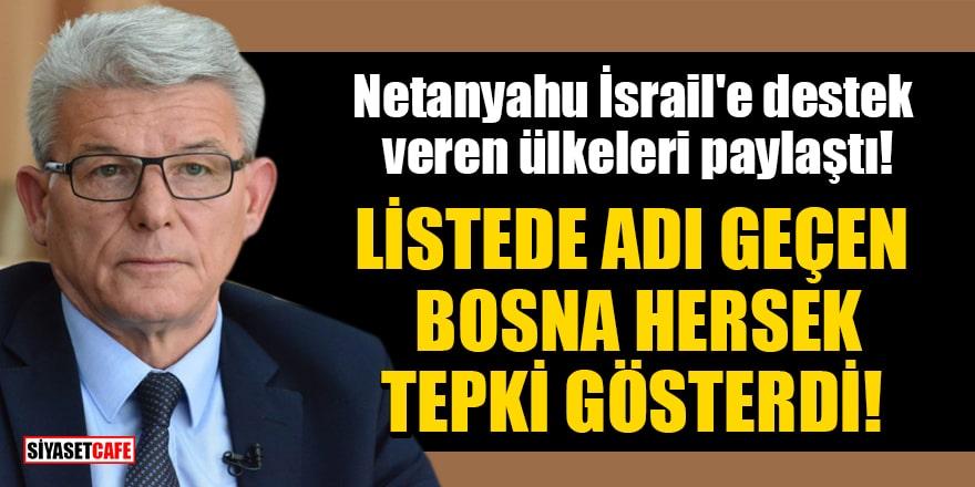 Netanyahu İsrail'e destek veren ülkeleri paylaştı! Listede adı çeken Bosna Hersek tepki gösterdi