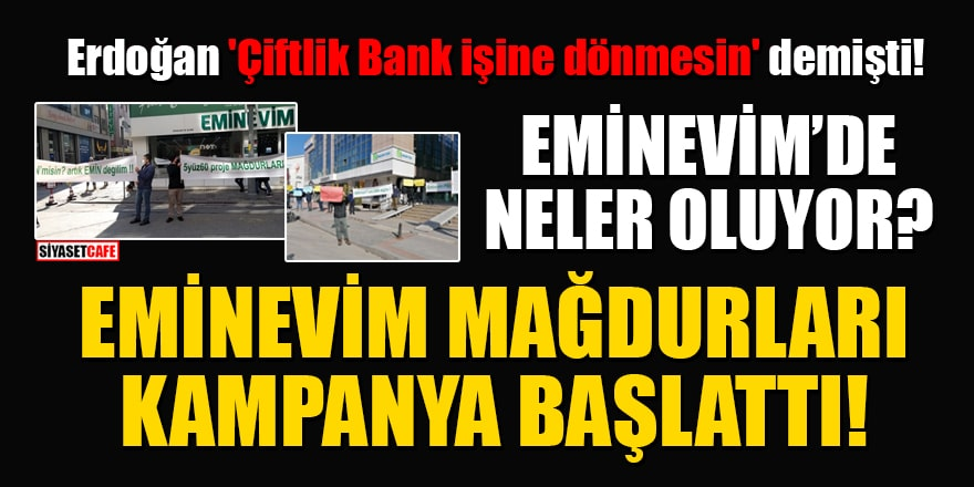 Erdoğan 'Çiftlik Bank işine dönmesin' demişti! EminEvim mağdurları kampanya başlattı