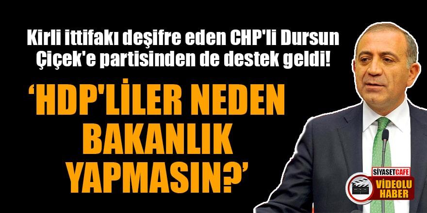 Kirli ittifakı deşifre eden CHP'li Dursun Çiçek'e partisinden de destek geldi! 'HDP'liler neden bakanlık yapmasın?'