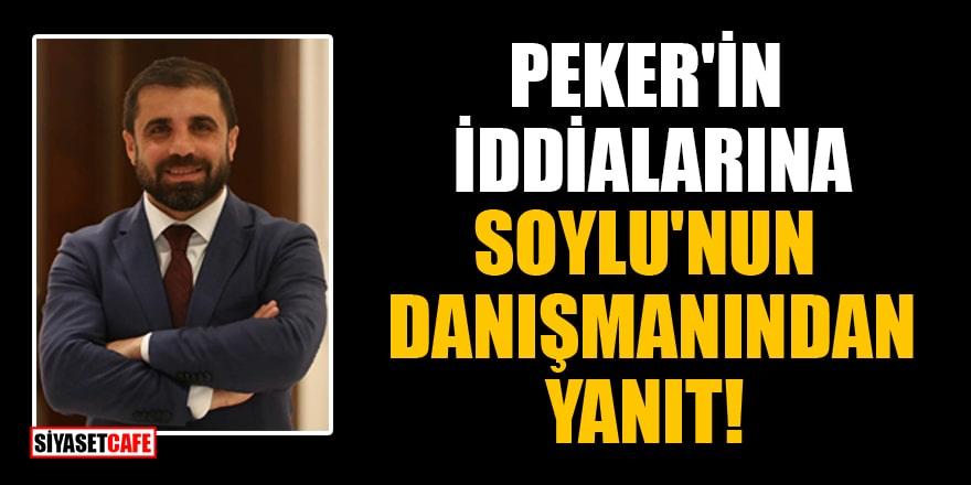 Peker'in iddialarına Soylu'nun danışmanından yanıt!