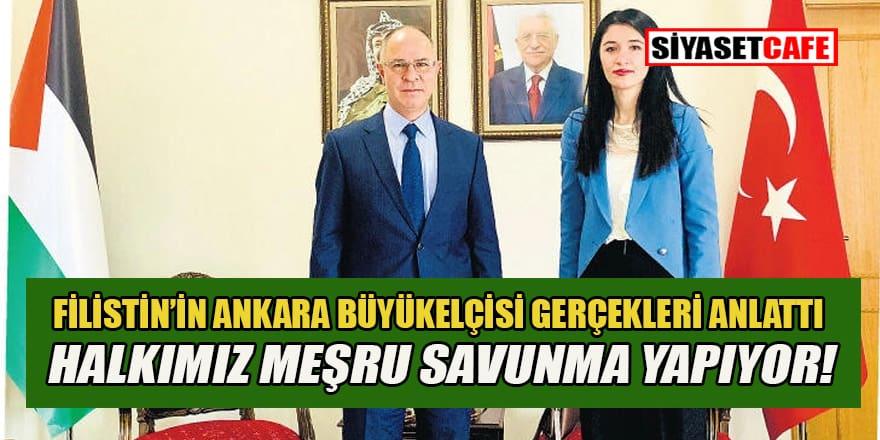 Filistin'in Ankara Büyükelçisi Faed Mustafa olayların gerçek yüzünü anlattı!
