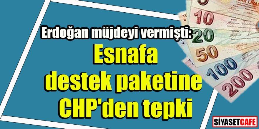 Erdoğan müjdeyi vermişti:  Esnafa destek paketine CHP'den tepki